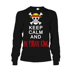 One Piece - Keep Calm and be pirate king -Unisex Long Sleeve - SSID2016
