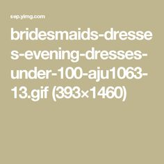 bridesmaids-dresses-evening-dresses-under-100-aju1063-13.gif (393×1460)