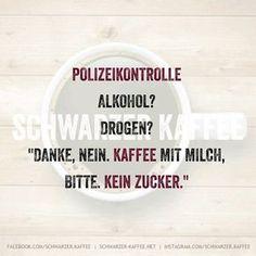 Polizeikontrolle Alkohol? Drogen? Danke, nein. Kaffee mit Milch, bitte. Kein Zucker. shares