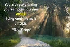 You are really taking yourself on a journey while living your life as it unfolds. #EllenSeigel  Sign up to receive daily thought to contemplate for free!  https://es175.infusionsoft.com/app/form/6f9be083172272fcfad54372671f9f67