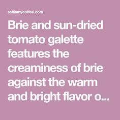 Brie and sun-dried tomato galette features the creaminess of brie against the warm and bright flavor of sun-dried tomatoes, wrapped in a flakey crust. Gallete Recipe, Dried Tomatoes, Sun Dried, Brie, Warm