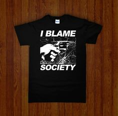 I Blame Society Shirt | Occult, Cult, and Obscure Clothing and Tshirts | Night Channels