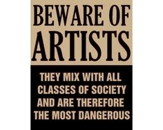 Beware of Artists - Artlog explains where this came from... :) ~ch