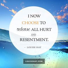 // I now choose to release all hurt and resentment. - Louise Hay Affirmations #quotes