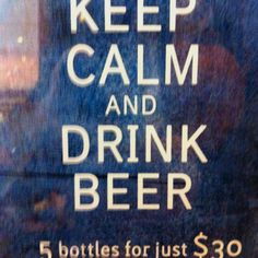 Keep Calm and Drink Beer :)