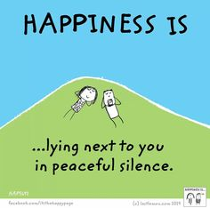 Happiness is lying next to you in peaceful silence.
