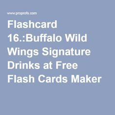 Flashcard 16.:Buffalo Wild Wings Signature Drinks at Free Flash Cards Maker