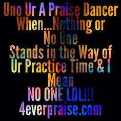 Uno Ur A Praise Dancer When...LOL!!!  www.4everpraise.com #dance #praisedance  #unourapraisedancer
