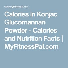 Calories in  Konjac Glucomannan Powder - Calories and Nutrition Facts | MyFitnessPal.com