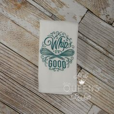 Embroidered Flour Sack Towel  Whip it Good by AllTheQueensStitches