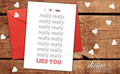 I really really really really like you - Funny Valentines Day Card - Funny Love Card - I Love You Card - Funny Anniversary Card