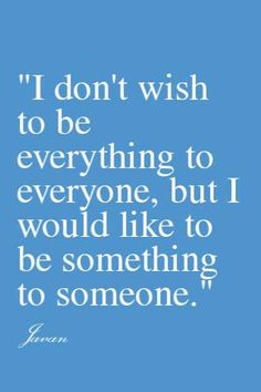 Who doesn't feel this way? Other than the people who want to be everything to everyone...