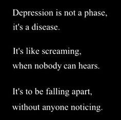 Depression is one falling apart without anyone noticing.  #mental health