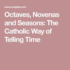 Octaves, Novenas and Seasons: The Catholic Way of Telling Time