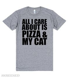ALL I CARE ABOUT IS PIZZA AND MY CAT  Printed on Skreened T-Shirt