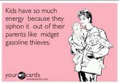 Kids midget gas thieves. Stay at home mom. So true. Ecard  humor  funny  laugh