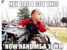 Baby mechanic, some of them are just born knowing how to rebuild an engine. 9gag Funny, Funny Shit, Funny Stuff, Funny Things, Funny Drunk, Drunk Texts, Memes Humor, Car Humor, Ford Memes