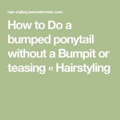 How to Do a bumped ponytail without a Bumpit or teasing « Hairstyling