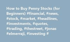 How to Buy Penny Stocks (for Beginners) #financial, #news, #stock, #market, #headlines, #investments, #quotes, #trading, #thestreet, #jonas #elmerraji, #investing # http://invest.remmont.com/how-to-buy-penny-stocks-for-beginners-financial-news-stock-marke