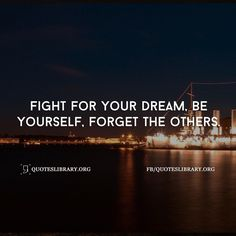 Fight For Your Dream Be Yourself Forget The Others Positive Attitude Quotes, Positive Quotes For Life, Life Quotes, Fight For Your Dreams, Business Advice, Inspiration Quotes, Text Messages, Dreaming Of You, Motivational
