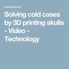 Solving cold cases by 3D printing skulls - Video - Technology