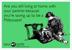 Are you still living at home with your parents because you're saving up to be a Millionaire?