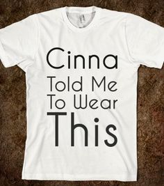 cinna told me to wear this - glamfoxx.com - Skreened T-shirts, Organic Shirts, Hoodies, Kids Tees, Baby One-Pieces and Tote Bags