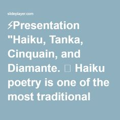 """⚡Presentation """"Haiku, Tanka, Cinquain, and Diamante.  Haiku poetry is one of the most traditional Japanese poetry.  Haiku poems attempt to describe an everyday activity."""""""