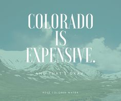 Colorado is Busting our Budget, and That's Okay.