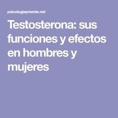 Testosterona: sus funciones y efectos en hombres y mujeres