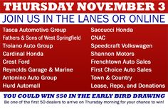 Join us in the lanes or online Thursday, November 3 with Tasca Automotive Group, Fathers & Sons of West Springfield, Troiano Auto Group, Cardinal Honda, Crest Ford, Reynolds Garage & Marine, Antonino Auto Group, Hurd Automall, Saccucci Honda, CNAC, Speedcraft Volkswagen, Shannon Motors, Frenchtown Auto Sales, First Choice Auto Sales, Town & Country, Lease, Repo, and Donations
