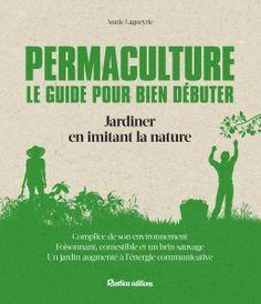 Permaculture : Le guide pour bien débuter - Annie LAGUEYRIE-KRAPS - http://editions.rustica.fr/permaculture-guide-pour-bien-debuter-l14225