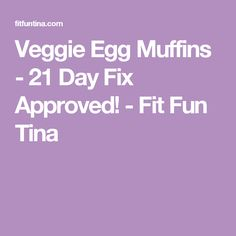 Veggie Egg Muffins - 21 Day Fix Approved! - Fit Fun Tina