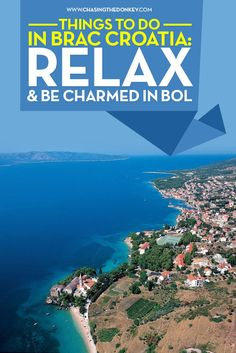 Croatia Travel Blog: Relax and be charmed on the Dalmatian Coast with a trip to Bol in the town of Brac Croatia. Click to learn the things to do in this cultural and romantic town!