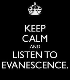 I don't get a lot of these posts I see but anything that says listen to Evanescence, I admire!