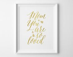 Mom You Are So Loved Print, Mothers Day Gift, Gift for Mom, Mothers Day Print, Matte Faux Gold and White Print, Gift for New Mom