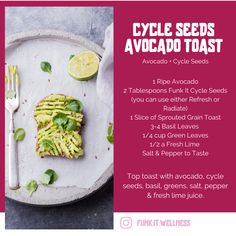 1 Ripe Avocado 2 Tablespoons Funk It Seed Cycling Seeds (you can use either Refresh or Radiate) 1 Slice of Sprouted Grain Toast 3-4 Basil Leaves 1/4 cup Green Leaves 1/2 a Fresh Lime Salt & Pepper to Taste Basil Leaves, Green Leaves, Ripe Avocado, Avocado Toast, Seed Cycling, Lime Salt, Hormonal Acne, Fresh Lime, Food Illustrations