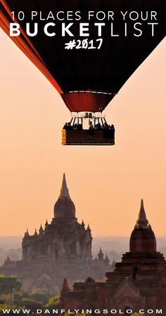 Bagan, Myanmar - 10 Places you need to travel to in 2017 and the reasons why