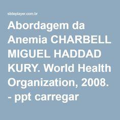 Abordagem da Anemia CHARBELL MIGUEL HADDAD KURY. World Health Organization, 2008. - ppt carregar