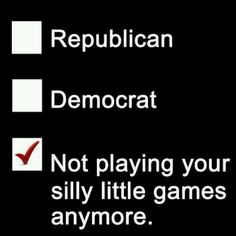 """""""Republican/Democract/Not playing your silly little games anymore. Little Games, Thats The Way, Played Yourself, Political Party, Political Science, Current Events, Along The Way, We The People, Frases"""