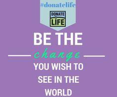 Be the change! #donatelife