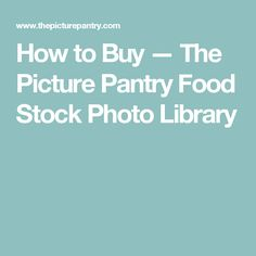 How to Buy — The Picture Pantry Food Stock Photo Library