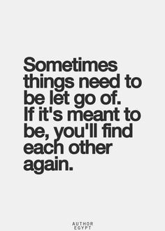 Sometimes things need to be let go of. If it's meant to be, you'll find each other again.