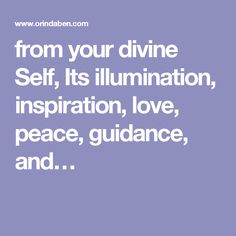 from your divine Self, Its illumination, inspiration, love, peace, guidance, and…
