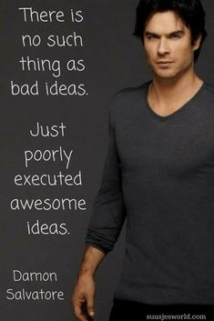 There is no such thing as bad ideas. Just poorly executed awesome ideas. Damon Salvatore Quotes, pinterest, nederland, suusjesworld, life quotes  Vampire Diaries