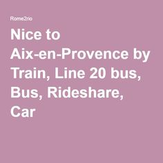 Nice to Aix-en-Provence by Train, Line 20 bus, Bus, Rideshare, Car