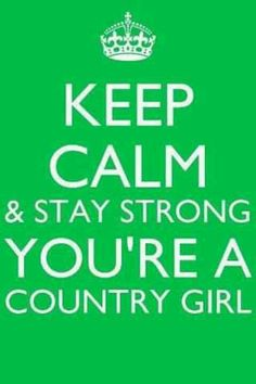 Keep calm Stay strong cause you're a country girl.
