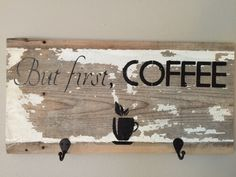 """Barnwood sign """"But first, Coffee"""" by SweetestSaranade on Etsy $65.00"""