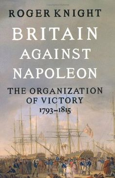 Britain Against Napoleon: The Organisation of Victory, 1793-1815 by Roger Knight, http://www.amazon.co.uk/dp/184614177X/ref=cm_sw_r_pi_dp_AD1Wsb0K5YZND