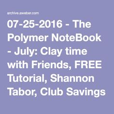 FREE Polymer Clay Newsletter direct to your inbox, The Polymer NoteBook   Most recent July edition: Clay time with Friends, FREE Tutorial, Shannon Tabor, Club Savings Offer & More --- CLICK TO SIGN UP!
